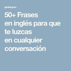 50+Frases eninglés para que teluzcas encualquier conversación
