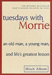 Tuesdays With Morrie, by Mitch Albom...