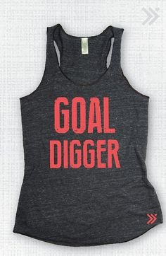 Goal Digger Eco Tank by everfitte on Etsy, $26.00 Goaldigger, fashion, women, tank top, tank, clothing, designer, design, inspiration, quote, motivation, gym, yoga, workout, fitness, athletic, clothing, shirt, top | Shop @ http://www.etsy.com/listing/176535512/goal-digger-eco-tank?utm_source=Pinterest&utm_medium=PageTools&utm_campaign=Share