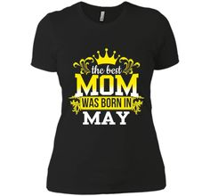 The Best Mom Was Born In May. Funny Birthday Gift . - mother's day