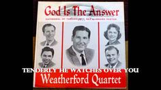 From the vinyl LP God Is The Answer (1960) - The Weatherford Quartet. The Weatherford Quartet at this time was: Lily Fern Weatherford, Glen Payne, Earl Weath...