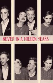 Never in a Million Years {Dramione}