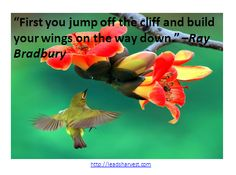 """""""First you jump off the cliff and build your wings on the way down."""" –Ray Bradbury"""