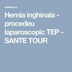 Hernia inghinala - procedeu laparoscopic TEP - SANTE TOUR