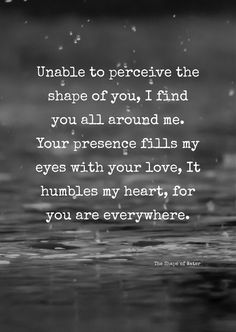 """""""Unable to perceive the shape of you, I find you all around me. Your presence fills my eyes with your love, It humbles my heart, for you are everywhere"""" - as in The Shape of Water directed by Guillermo del Toro 4 September 2018 Water Poems, Water Quotes, Heart Quotes, Words Quotes, Me Quotes, Sayings, The Shape Of Water, Shape Of You, Motivational Words"""