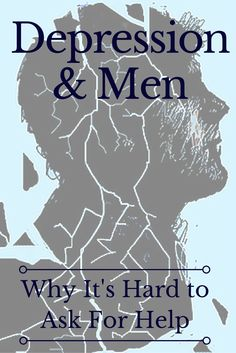 Depression and Men: Why It's Hard to Ask For Help #depression #men #menshealth | everydayhealth.com