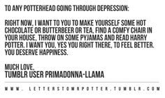 You do whatever you have to in order to feel better. Any little thing that helps, you do that thing. You do it.