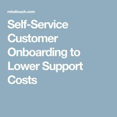 Self-Service Customer Onboarding to Lower Support Costs