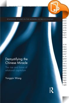 Demystifying the Chinese Miracle    ::  <P></P> <P>The last three decades has witnessed miraculous economic growth of China. Whathas accountedfor its miracle? What is the nature and future of the Chinese model? Is it unique? </P> <P>This book presents an analytical framework to demystify China's economic growth miracle. The book suggests that interlinked and relational contracts between the agents (in particular, between the state and the business) cancompensate forflawed marketst...
