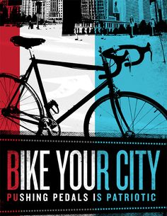 """Bike Your City"" by Jason Hardy. ""I see using a bike to get around a city as a simple way to use less oil. In that regard, I view it as a patriotic act. I realize that you can't make every trip on a bike, but when you can, bike your city."""
