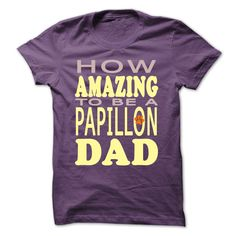 How amazing to be a Papillon Dad T-Shirts, Hoodies. ADD TO CART ==► https://www.sunfrog.com/Pets/How-amazing-to-be-a-Papillon-Dad-Purple-42031512-Guys.html?id=41382