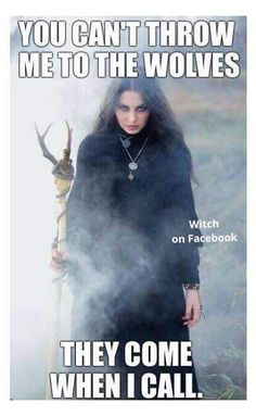 You Can't Throw Me to the Wolves….(The Witch Said What?) – Witches Of The Craft®
