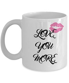 Coffee Mug - LOVE YOU MORE - 11 oz Unique Christmas Present Idea for Friend, Mom, Dad, Husband, Wife, Boyfriend, Girlfriend - Best Office Cup Birthday Funny Gift for Coworker, Him, Her, Men, Women