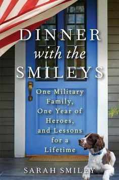 Dinner with the Smileys: One Military Family, One Year of Heroes, and Lessons for a Lifetime. Really good read.