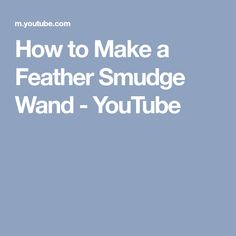 How to Make a Feather Smudge Wand - YouTube