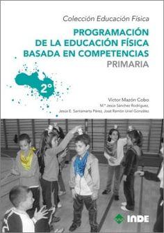 Programación de la educación física basada en competencias: este libro forma parte de una obra completa de seis vólumenes que presenta una secuenciación practica de una programación total del área de Educación Física en Primaria basada en competencias.