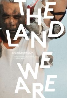 New Book: The Land We Are : Artists and Writers Unsettle the Politics of Reconciliation / edited by Gabrielle Hill and Sophie McCall, National Aboriginal Day, Artist At Work, Thought Provoking, New Books, Landing, Politics, Words, Writers, Artists