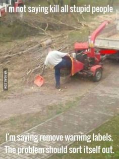 Just remove warning labels to rid the world of stupid people.