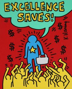 This drawing by Keith Haring has the caption 'Excellence Saves'. This relates to society during the 80s because people the workforce was expanding, and more women were going to work too. He shows that being successful in your job brings you money, which seems to measure your success to society.