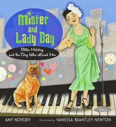 The Fourth Musketeer: Women's History Month Book Review:  Mister and Lady Day.  Perfect for jazz lovers and dog lovers!