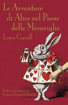 """""""Le avventure di Alice nel Paese delle Meraviglie"""" (Alice's Adventures in Wonderland) Lewis Carroll"""