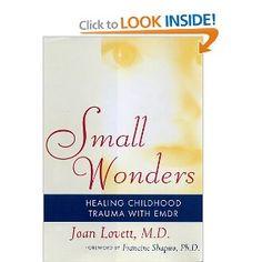 Small Wonders: Healing Childhood Trauma With EMDR: Joan Lovett: 9780684844466: Amazon.com: Books
