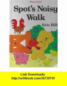 Spots Noisy Walk (9780723245131) Eric Hill , ISBN-10: 0723245134  , ISBN-13: 978-0723245131 ,  , tutorials , pdf , ebook , torrent , downloads , rapidshare , filesonic , hotfile , megaupload , fileserve