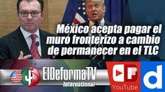 México acepta pagar el muro fronterizo a cambio de permanecer en el TLC