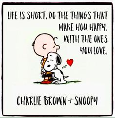 """Life is short, do the things that make you happy with the ones you Love"", ❤️❤️ Charlie Brown & Snoopy"