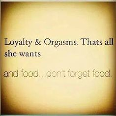 Is This Too Much To Ask For? ;) #Orgasms #Food #Loyalty #WhatAWomanWants #Lezbehonest #WomenWhoLoveWomen