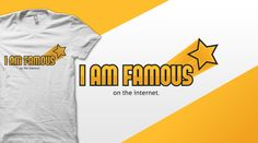 """""""I am Famous (on the internet)"""" #tshirt    http://www.qwertee.com/product/i-am-famous-on-the-internet/"""