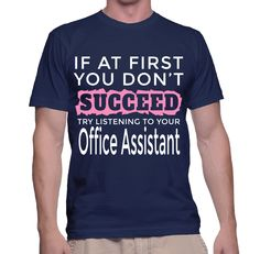 If At First You Don't Succeed Try Listening To Your Office Assistant T-Shirt