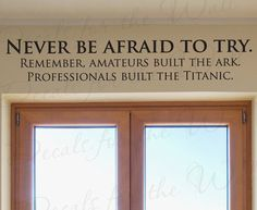 Never Be Afraid Try Professionals Built by DecalsForTheWall, $17.97