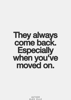 Yes they do & it hurts you a little too because you waited and begged and prayed for that person to come back but when they finally do... You are over it and the feelings are not there anymore.