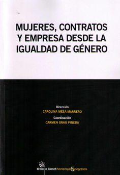 Mujeres, contratos y empresa desde la igualdad de género. Tirant lo Blanch, 2014.