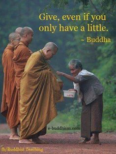 Give, even if you only have a little. - the Buddha