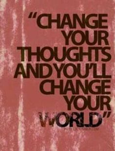 Change you thoughts and you'll change your world. Fitness and weight loss motivation