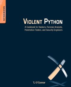 Violent Python: A Cookbook for Hackers, Forensic Analysts, Penetration Testers and Security Engineers - %Computers%