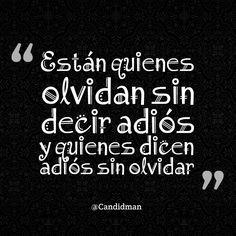 """""""Están quienes olvidan sin decir adiós y quienes dicen adiós sin olvidar"""". #Candidman #Frases #Desamor"""