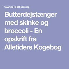 Butterdejstænger med skinke og broccoli - En opskrift fra Alletiders Kogebog