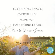 Let's be found living with abandon, sweet friends. Let's leap into arms ready and willing to catch us. Because the life that surrenders to Jesus this way is the life that gets to fully experience His presence, His provision, His promises, His soul-satisfying abundance. -Lysa TerKeurst