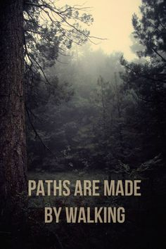 Paths are made by walking. - Franz Kafka