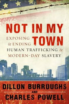 Not in My Town: Exposing and Ending Human Trafficking and Modern-Day Slavery by Dillon Burroughs. Save 34 Off!. $13.12. Publisher: New Hope Publishers (May 3, 2011). Author: Dillon Burroughs. Publication: May 3, 2011