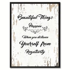 Beautiful Things Happen When you distance Yourself From Negativity Motivation Quote Saying Gift Ideas Home Décor Wall Art