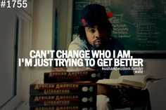 """""""Cant change who I am I'm just trying to get better"""" ~Wale Wale Quotes, Lyric Quotes, Book Quotes, Elegance Quotes, Hip Hop Quotes, Sharing Quotes, Picture Quotes, Quotations, Qoutes"""