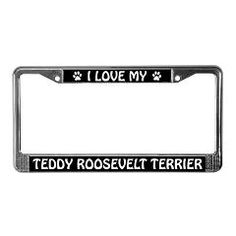 I Love My Teddy Roosevelt Terrier License Frame
