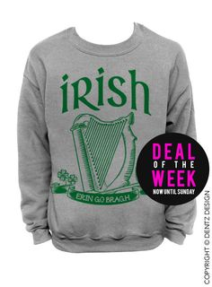 Irish - Erin Go Bragh - St. Patricks Day Sweater - Gray Unisex Crew Neck   (This listing is for the *GRAY* sweatshirt only! Each color has its own