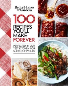Better Homes and Gardens 100 Recipes You'll Make Forever: Perfected in Our Test Kitchen for Success
