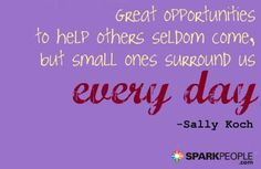 Great opportunities to help others seldom come, but small on ...