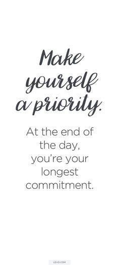YES! #MakeYourselfAPriority #YourLongestCommitment